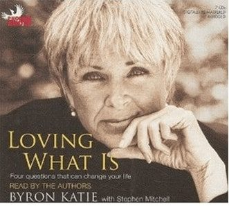Byron Katie - Loving What Is - Four questions that can change your life.